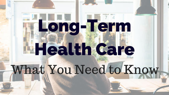 Long-Term Health Care – What You Need To Know