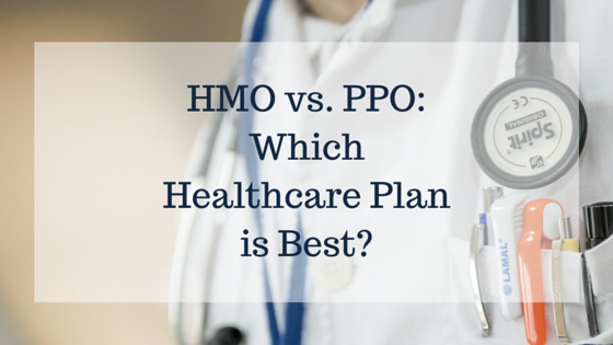 HMO Vs. PPO: Which Healthcare Plan Is Best?